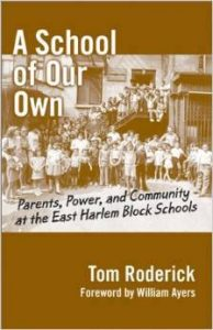A School of Our Own: Parents, Power, and Community at the East Harlem Block Schools, by Tom Roderick